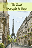 The Real Midnight In Paris: A History of the Expatriate Writers in Paris That Made Up the Lost Generation