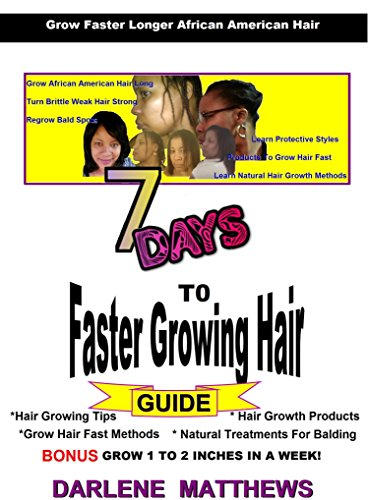 Search : Grow African American Hair Long - 7 Days To Faster Growing Hair: Grow Hair Fast Methods and Natural Treatments for Balding