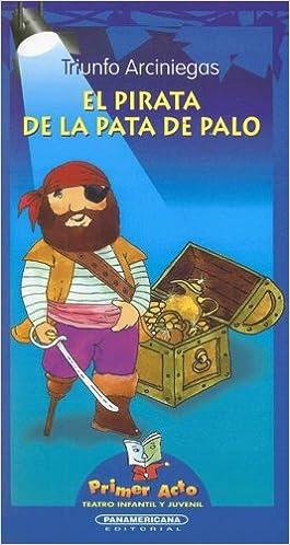 El Pirata Pata de Palo (Primer Acto: Teatro Infantil y Juvenil) (Spanish Edition): Triunfo Arciniegas, Juan Sierra: 9789583003219: Amazon.com: Books