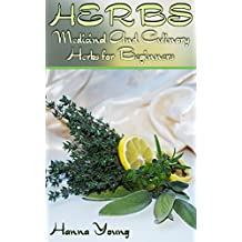 Herbs: Medicinal And Culinary Herbs for Beginners: (Growing Herbs, Herbal Remedies)