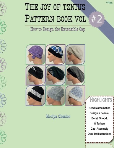 The Joy of Tznius Pattern Book Volume Two: How to Design the Extensible Cap