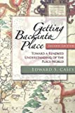 img - for Getting Back into Place, Second Edition: Toward a Renewed Understanding of the Place-World (Studies in Continental Thought) book / textbook / text book