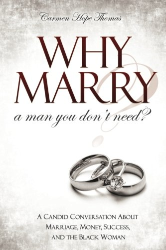 Read Online Why Marry a Man You Don't Need: A Candid Conversation About Marriage, Money, Success, and the Black Woman PDF