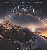 Bildband Alpen: Sternbilder – Die Alpen bei Nacht: rare Aufnahmen und spektakuläre Bergfotografie der schönsten Berge in Italien, Deutschland und der Schweiz.