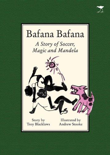 Read Online Bafana Bafana: A Story of Soccer, Magic and Mandela pdf epub