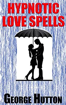 Hypnotic Love Spells: Make Any Man Fall Desperately In Love With You by [Hutton, George]