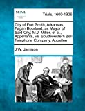 City of Fort Smith, Arkansas; Fagan Bourland, As Mayor of Said City; M. J. Miller, et Al. , Appellants, vs. Southwestern Bell Telephone Company, Appelle, J. W. Jamison, 1275117430