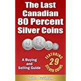 The Last Canadian 80 Percent Silver Coins - A Buying & Selling Guide (Canadian Silver Coin Series Book 1)