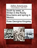 South by West, or, Winter in the Rocky Mountains and Spring in Mexico, Rose Georgina Kingsley, 1275807704