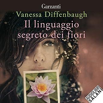Linguaggio Fiori.Amazon Com Il Linguaggio Segreto Dei Fiori Audible Audio Edition