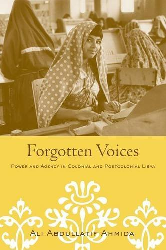 Forgotten Voices: Power and Agency in Colonial and Postcolonial Libya