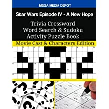 Star Wars Episode IV - A New Hope Trivia Crossword Word Search & Sudoku Activity Puzzle Book: Movie Cast & Characters Edition