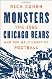 Monsters: The 1985 Chicago Bears and the Wild Heart of Football