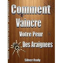 Comment Vaincre Votre Peur Des Araignées (French Edition)