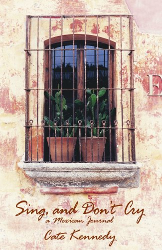 Read Online Sing, and Don't Cry : A Mexican Journal ebook