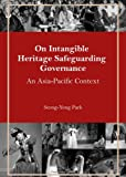 On Intangible Heritage Safeguarding Governance : An Asia-Pacific Context, Park, Seong-Yong, 1443851736