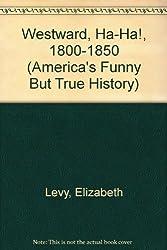 America's Funny but True History 1800-1850: Westward, Ha-Ha!