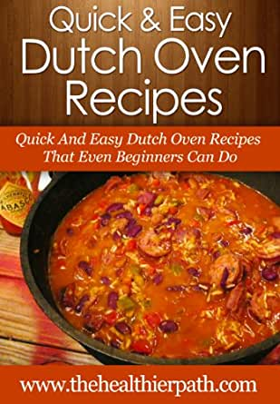 dutch oven recipes quick and easy dutch oven recipes that