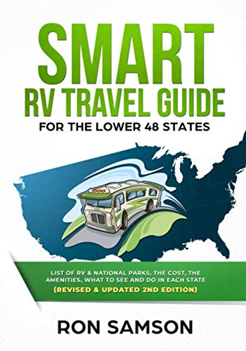 Smart RV Travel Guide For The Lower 48 States: List of RV, State, and National Parks, with Amenities, Contact Information, Suggested Routes, and What to See and Do in Each State (Good Sam Rv Travel Guide And Campground Directory)
