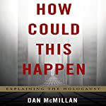 How Could This Happen: Explaining the Holocaust | Dan McMillan