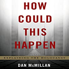How Could This Happen: Explaining the Holocaust Audiobook by Dan McMillan Narrated by Robert Blumenfeld