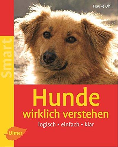 Hunde wirklich verstehen: Logisch - einfach - klar (SMART)