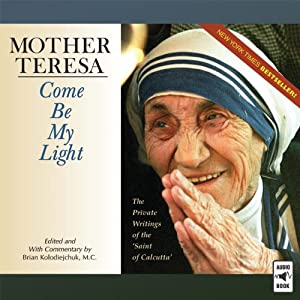 "Mother Teresa: Come Be My Light: The Private Writings of the ""Saint of Calcutta."""