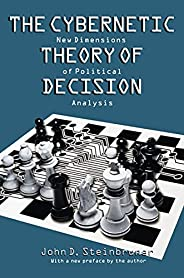 The Cybernetic Theory of Decision: New Dimensions of Political Analysis (English Edition)