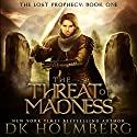 The Threat of Madness: The Lost Prophecy, Book 1 Audiobook by D.K. Holmberg Narrated by James Fouhey