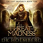 The Threat of Madness: The Lost Prophecy, Book 1 | D.K. Holmberg
