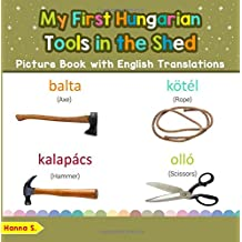 My First Hungarian Tools in the Shed Picture Book with English Translations: Bilingual Early Learning & Easy Teaching Hungarian Books for Kids