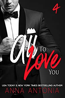 All to Love You (Mad, Bad, and Dangerous to Love series Book 4) by [Antonia, Anna]