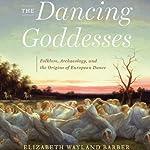 The Dancing Goddesses | Elizabeth Wayland Barber