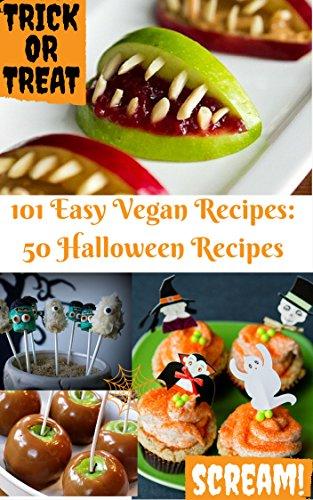 Easy 50 Vegan Halloween Recipes (101 Easy Vegan Recipes Book -