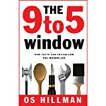 The 9 to 5 Window: How Faith Can Transform the Workplace | Os Hillman