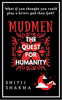 MUDMEN - The Quest for Humanity: (Mudmen Trilogy Book I) by [Sharma, Shitij]