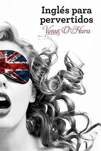 Inglés para pervertidos de Venus O'Hara