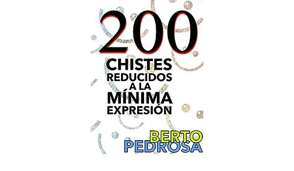 200 Chistes reducidos a la mínima expresión: Una selección de chistes cortos y tronchantes... y un regalito (Spanish Edition) - Kindle edition by Berto ...
