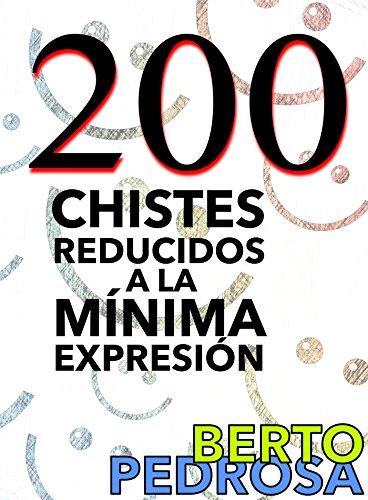 200 Chistes reducidos a la mínima expresión: Una selección de chistes cortos y tronchantes.