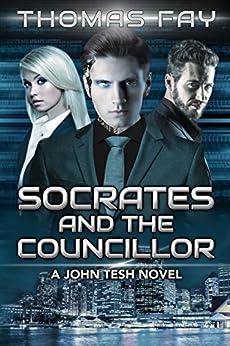 Socrates and the Councillor: A John Tesh Novel (1) by [Fay, Thomas]