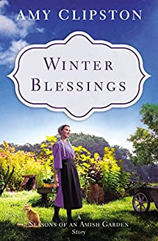 Winter Blessings: A Seasons of an Amish Garden Story by [Clipston, Amy]