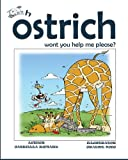 Oh ostrich won't you help me please? (Kids Picturebook Rhymes) (Volume 1)