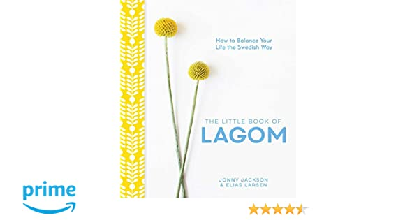 The Little Book Of Lagom How To Balance Your Life The Swedish Way