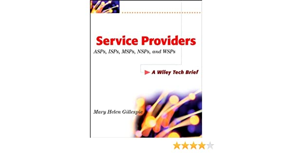 Service Providers: ASPs, ISPs, MSPs, and WSP