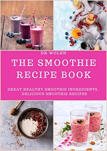 THE SMOOTHIE RECIPE BOOK: Great Healthy Smoothie Ingredients, Delicious Smoothie Recipes