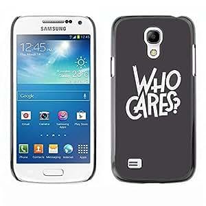 FECELL CITY // Duro Aluminio Pegatina PC Caso decorativo Funda Carcasa de Protección para Samsung Galaxy S4 Mini i9190 MINI VERSION! // Who Cares Grey Text Rebel Goth