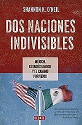 Dos naciones indivisibles: México, Estados Unidos y el camino por venir (Spanish Edition)
