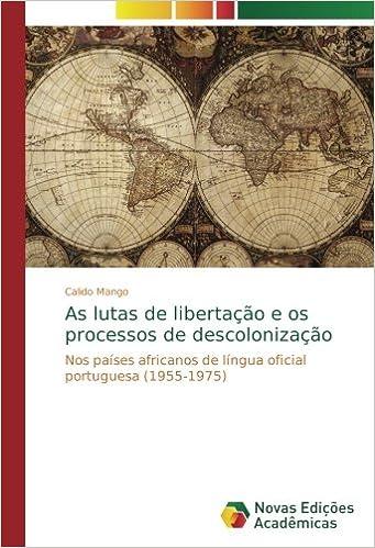 As lutas de libertação e os processos de descolonização: Nos países africanos de língua oficial portuguesa (1955-1975) (Portuguese Edition): Calido Mango: ...