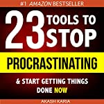 Ready, Set...PROCRASTINATE!:  23 Anti-Procrastination Tools Designed to Help You Stop Putting Things off and Start Getting Things Done | Akash Karia