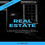 Real Estate: 4 Books in 1: Real Estate for Beginners, Rental Property Investing, Flipping Houses & Real Estate Agent | G. Smith